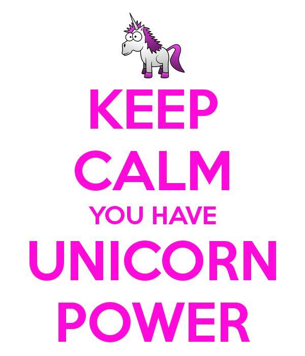 Keep Calm you have Unicorn power