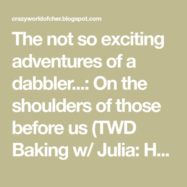 The not so exciting adventures of a dabbler...: On the shoulders of those before us (TWD Baking w/ Julia: Hungarian Shortbread)