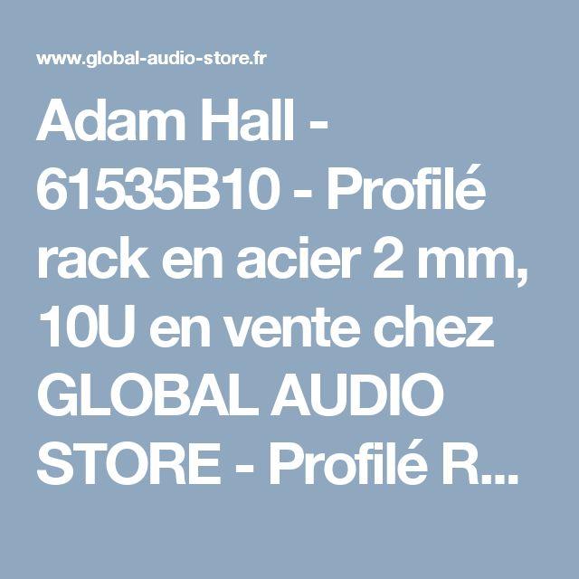 "Adam Hall - 61535B10 - Profilé rack en acier 2 mm, 10U en vente chez GLOBAL AUDIO STORE - Profilé Rack 19"""