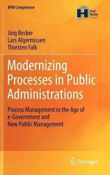 Modernizing Processes in Public Administrations: Process Management in the Age of e-Government and New Public Man...