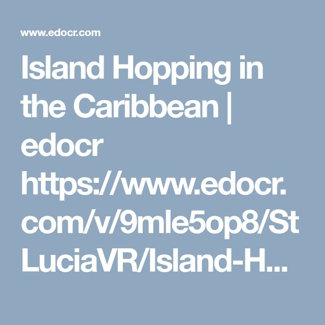 Island Hopping in the Caribbean | edocr  https://www.edocr.com/v/9mle5op8/StLuciaVR/Island-Hopping-in-the-Caribbean