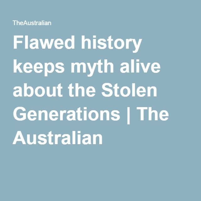 Flawed history keeps myth alive about the Stolen Generations | The Australian