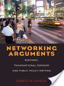 Rebecca Dingo's book, _Networking Arguments: Rhetoric, Transnational Feminism, and Public Policy Writing_