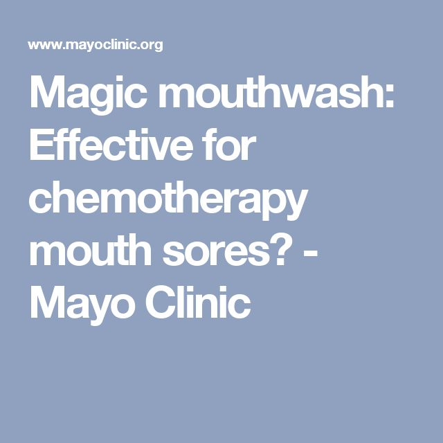 Magic mouthwash: Effective for chemotherapy mouth sores? - Mayo Clinic