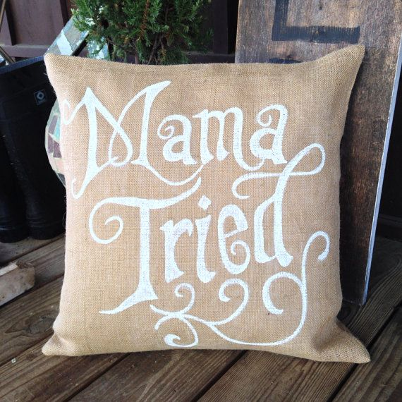 Mama Tried Burlap Pillow Cover On Etsy 30 00 For The
