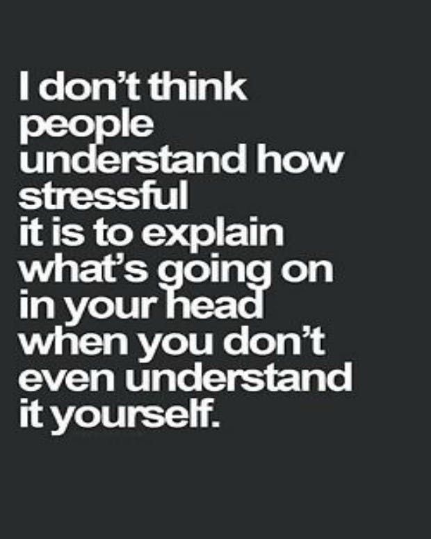 """I don't think people understand how stressful it is to explain what's going on in your head when you don't even understand it yourself"""