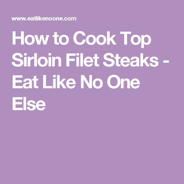 How to Cook Top Sirloin Filet Steaks - Eat Like No One Else