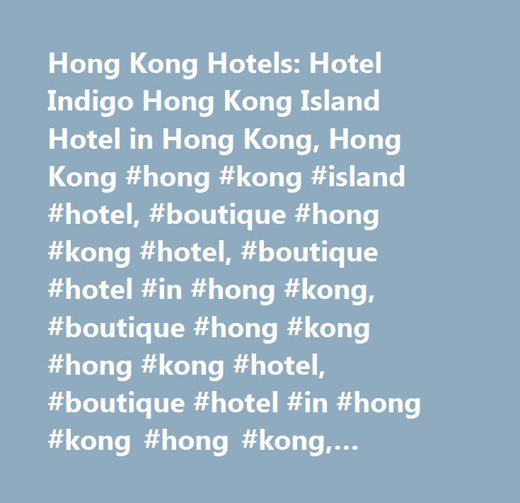 Hong Kong Hotels: Hotel Indigo Hong Kong Island Hotel in Hong Kong, Hong Kong #hong #kong #island #hotel, #boutique #hong #kong #hotel, #boutique #hotel #in #hong #kong, #boutique #hong #kong #hong #kong #hotel, #boutique #hotel #in #hong #kong #hong #kong, #boutique #hotel #near #hong #kong, #boutique #hotel #near #hong #kong #hong #kong, #boutique #hotel #accommodation #in #hong #kong, #boutique #hotel #room #in #hong #kong…