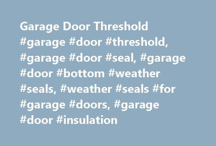 Garage Door Threshold #garage #door #threshold, #garage #door #seal, #garage #door #bottom #weather #seals, #weather #seals #for #garage #doors, #garage #door #insulation http://pennsylvania.nef2.com/garage-door-threshold-garage-door-threshold-garage-door-seal-garage-door-bottom-weather-seals-weather-seals-for-garage-doors-garage-door-insulation/  #Garage Door Threshold Seals 10′ Garage Door Threshold Seal is rated 4.5 out of 5 by 109. Rated 5 out of 5 by jana from Garage Door Seal Would…