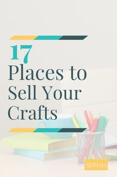 17 Places To Sell Your Crafts Home Business Ideas Pinterest