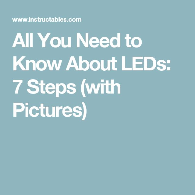 All You Need to Know About LEDs: 7 Steps (with Pictures)