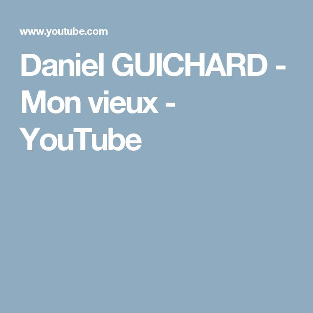 Daniel GUICHARD - Mon vieux - YouTube