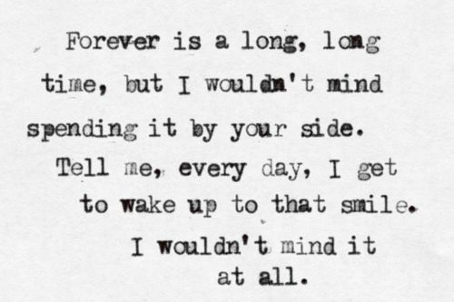 Forever is a long, long time, but I wouldn't mind spending it