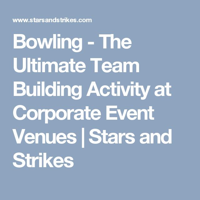 Bowling - The Ultimate Team Building Activity at Corporate Event Venues | Stars and Strikes