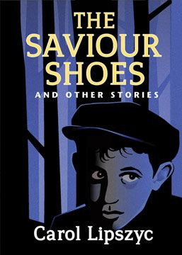 The Saviour Shoes and Other Stories - short fiction by Carol Lipszyc: This collection presents an arc of historical experience of Jewish child and teen life during the Shoah. The historical experience in this collection provides a wide spectrum of what a race of children endured; the few that attested to that experience in this collection lend voice, detail and insight to a massive, unfathomable crime. $22.95
