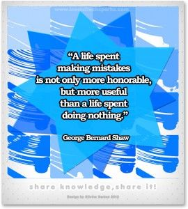 "George Bernard Shaw – ""A life spent making mistakes is not only more honorable, but more useful than a life spent doing nothing."""