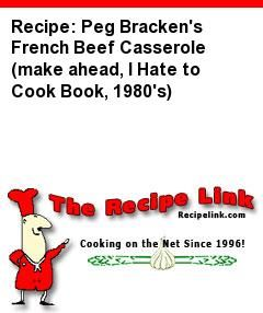 Recipe: Peg Bracken's French Beef Casserole (make ahead, I Hate to Cook Book…