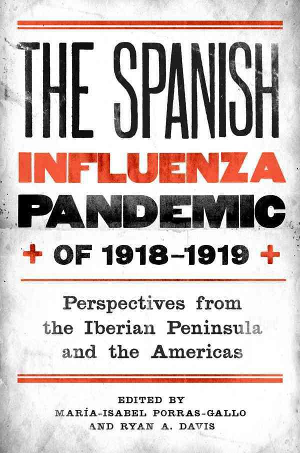 The Spanish influenza pandemic of 1918-1919 : perspectives from the Iberian Peninsula and the Americas / edited by María-Isabel Porras-Gallo and Ryan A. Davis.-- Nueva York : University of Rochester Press, 2014.