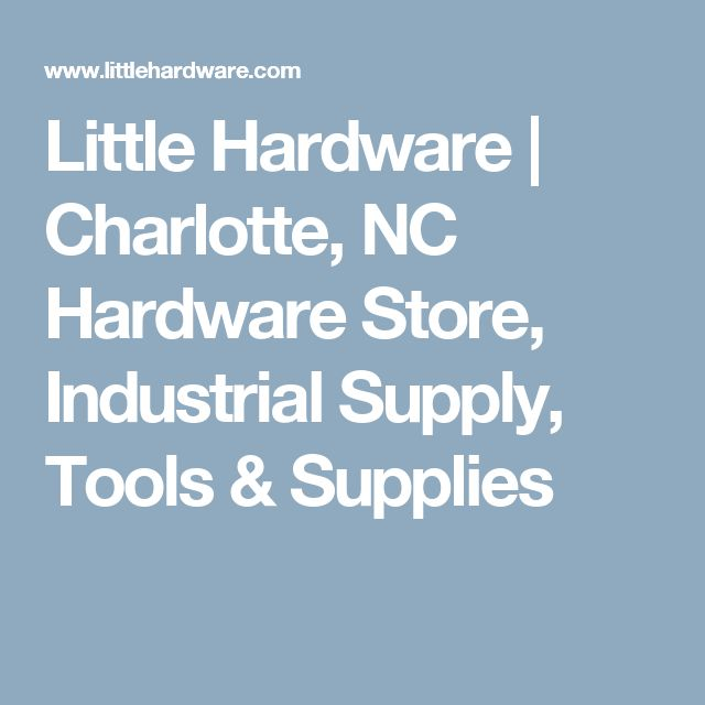 Little Hardware | Charlotte, NC Hardware Store, Industrial Supply, Tools & Supplies