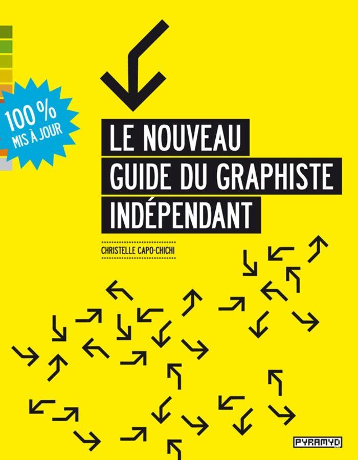 """""""Le nouveau guide du graphiste indépendant"""" est un classique (et en plus, il est aussi adapté pour le marché suisse et luxembourgeois : idéal pour les élèves qui y travaillent !)"""
