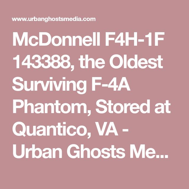 McDonnell F4H-1F 143388, the Oldest Surviving F-4A Phantom, Stored at Quantico, VA - Urban Ghosts Media