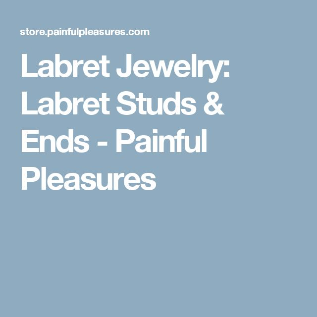 Labret Jewelry: Labret Studs & Ends - Painful Pleasures