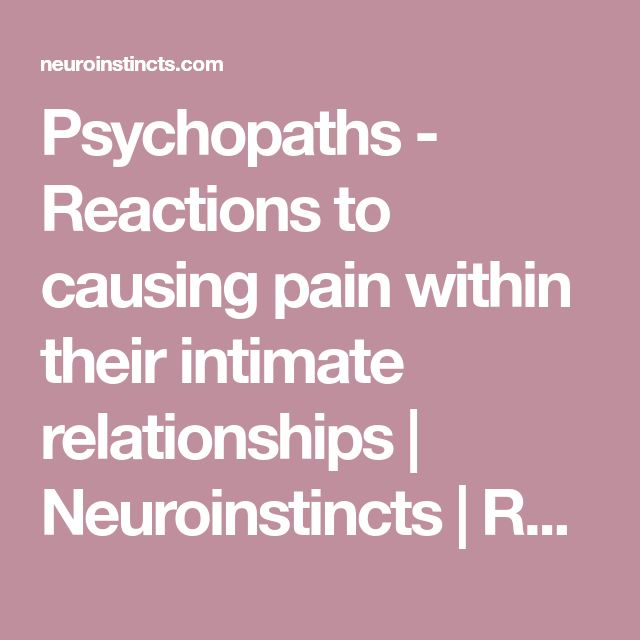 Psychopaths - Reactions to causing pain within their intimate relationships  | Neuroinstincts | Rhonda Freeman PhD