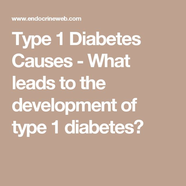 Type 1 Diabetes Causes - What leads to the development of type 1 diabetes?