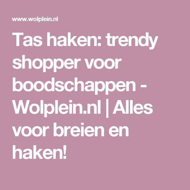 Tas haken: trendy shopper voor boodschappen - Wolplein.nl   Alles voor breien en haken!