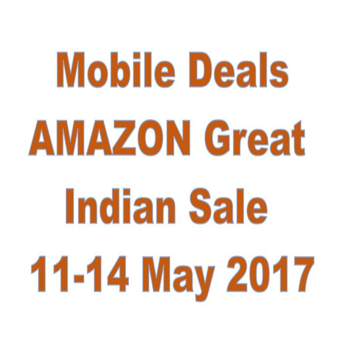 Mobile Deals Offers - Amazon Great Indian Sale 11-14 May 2017