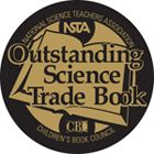 "From ""The Mighty Mars Rovers"" to ""Forensic Identification"" and ""The Scoop on Animal Poop,"" the National Science Teachers Association and Children's Book Council name 2013's Outstanding Science Trade Books for Students, K-12."