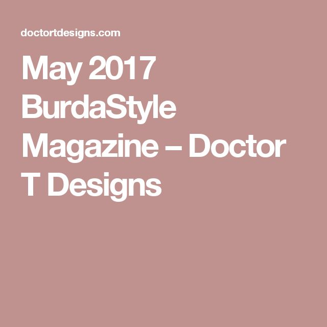 May 2017 BurdaStyle Magazine – Doctor T Designs