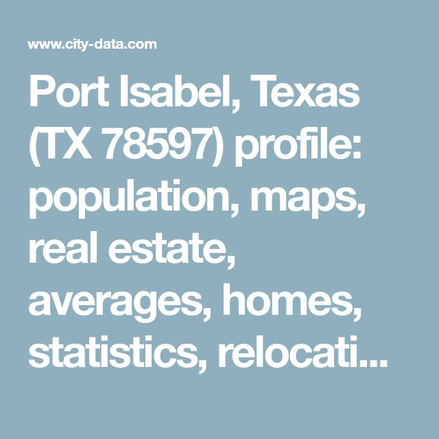 Port Isabel, Texas (TX 78597) profile: population, maps, real estate, averages, homes, statistics, relocation, travel, jobs, hospitals, schools, crime, moving, houses, news, sex offenders
