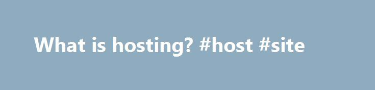 What is hosting? #host #site http://vps.nef2.com/what-is-hosting-host-site/  #my hosting # Want Your Own Website? You'll Need a Host. But What's That? How many websites do you visit a day? Which are your favorites? Do you go there for business, research, financial help, or pure pleasure? Tens of millions of new websites are created every year. That means you not only have the privilege to go where your heart desires, but you could even jump in and create your own website. Yes, you. There…