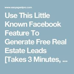 Use This Little Known Facebook Feature To Generate Free Real Estate Leads [Takes 3 Minutes, Scripts Included] | Easy Agent Pro