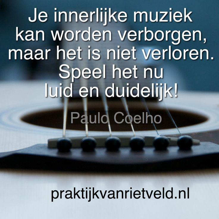 Je innerlijke muziek kan worden verborgen, maar het is niet verloren. Speel het nu luid en duidelijk - Paulo Coelho
