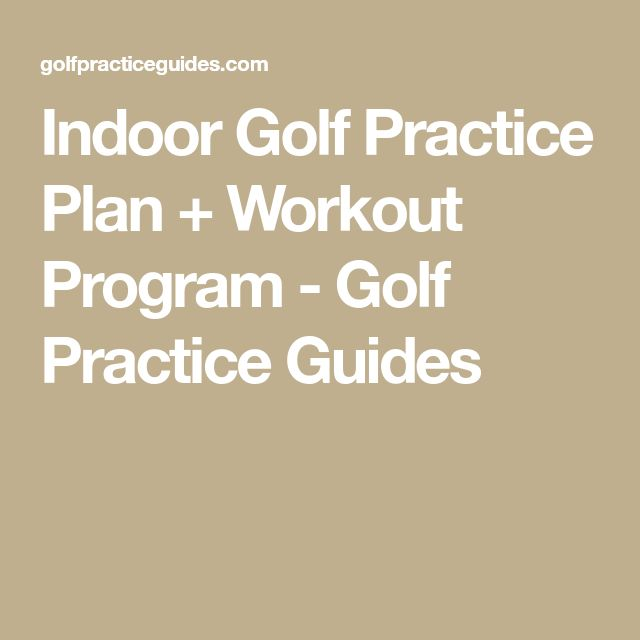 Indoor Golf Practice Plan + Workout Program - Golf Practice Guides