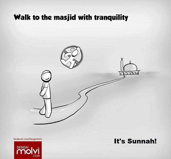 Walk to the masjid with tranquility.