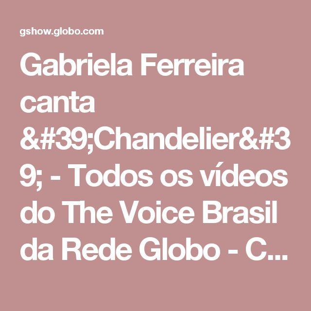 Gabriela Ferreira canta 'Chandelier' - Todos os vídeos do The Voice Brasil da Rede Globo - Catálogo de Vídeos