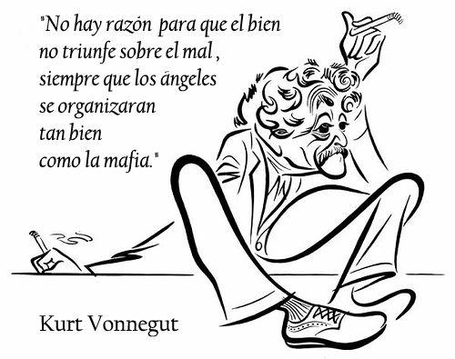 """""""No hay razón para que el bien no triunfe sobre el mal, siempre que los ángeles se organizarán tan bien como la mafia."""" - Kurt Vonnegut"""