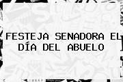 http://tecnoautos.com/wp-content/uploads/imagenes/tendencias/thumbs/festeja-senadora-el-dia-del-abuelo.jpg Dia Del Abuelo. FESTEJA SENADORA EL DÍA DEL ABUELO, Enlaces, Imágenes, Videos y Tweets - http://tecnoautos.com/actualidad/dia-del-abuelo-festeja-senadora-el-dia-del-abuelo/
