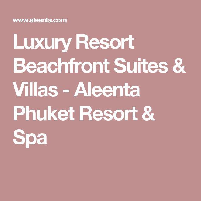 Luxury Resort Beachfront Suites & Villas - Aleenta Phuket Resort & Spa