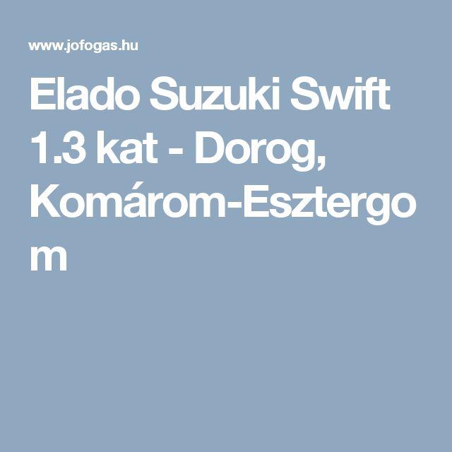 Elado Suzuki Swift 1.3 kat - Dorog, Komárom-Esztergom