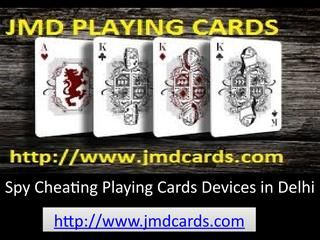 Spy Cheating Playing Cards Devices in Delhi  http://www.jmdcards.com Visit JMD playing cards official website for getting the new technology spy cheating playing cards devices at lowest price. We deal in only branded spy devices in Delhi India
