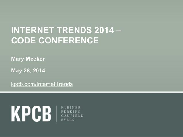 Internet Trends 2014. Good analysis and points to think over, which will help us in making decision on our future path.