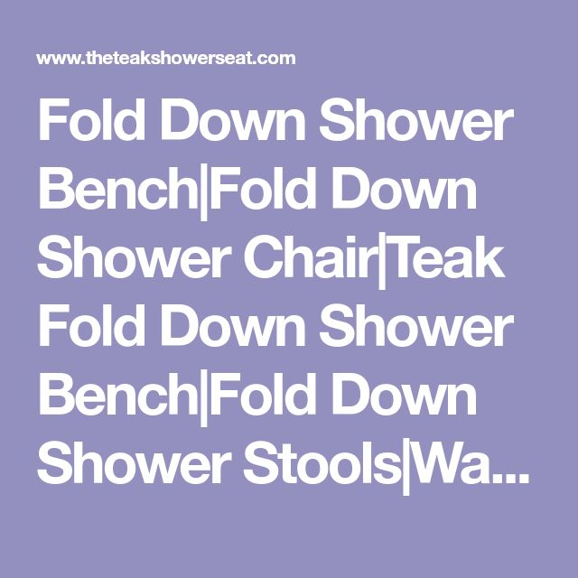 Fold Down Shower Bench|Fold Down Shower Chair|Teak Fold Down Shower Bench|Fold Down Shower Stools|Wall Mounted Shower Seat|Fold Down Shower Seat|Shower Bench Seat