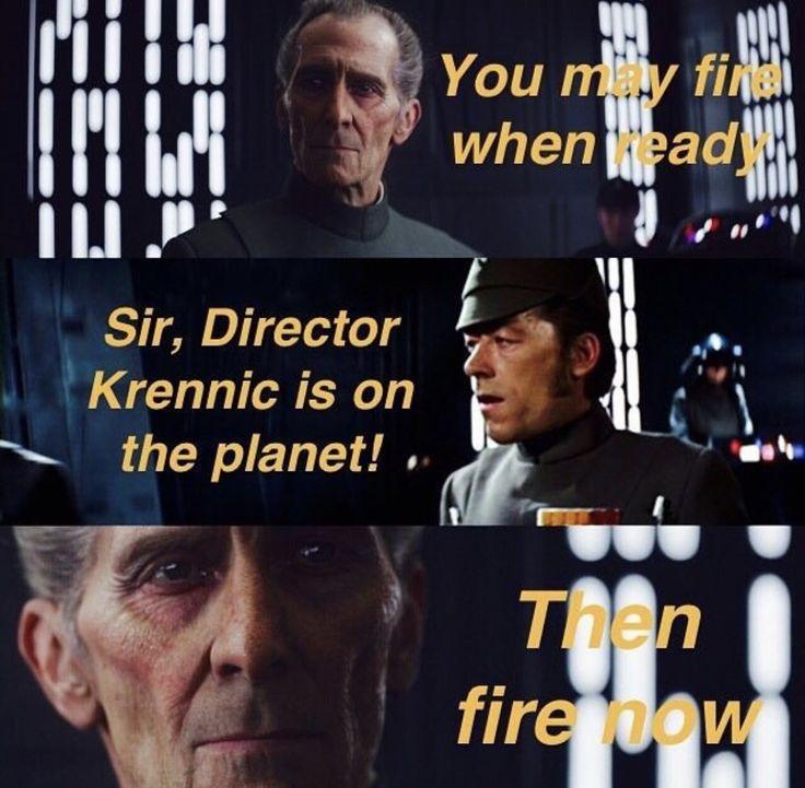 Grand Moff Tarkin - Rogue One He would've said this, let's be honest. #StarWars #Inagalaxyfarfaraway