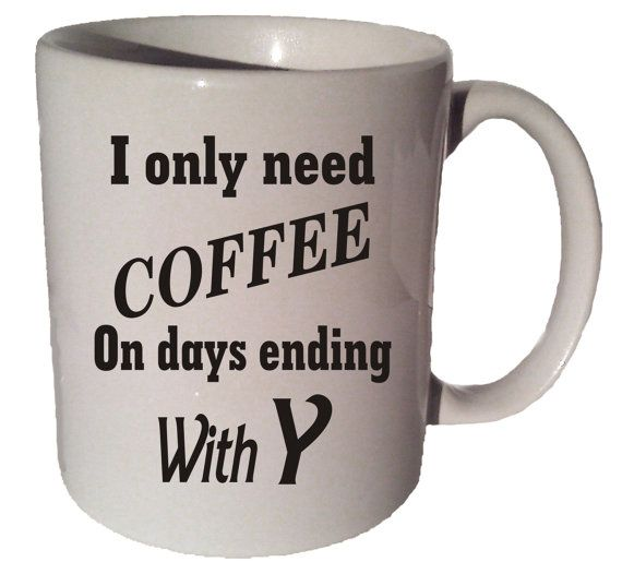 Click here to purchase this item https://www.etsy.com/listing/207742484/i-only-need-coffee-on-days-ending-in-y?ref=shop_home_active_1 I ONLY NEED COFFEE On Days Ending In Y funny quote by CoffeeMugCup By Coffee Mug Cup On Etsy