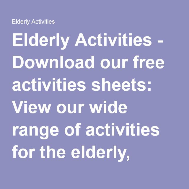 Elderly Activities - Download our free activities sheets: View our wide range of activities for the elderly, including sensory therapy activities, arts and crafts, indoor and outdoor games, dementia activities and more.