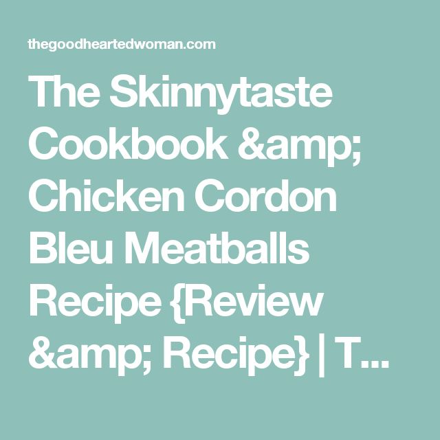 The Skinnytaste Cookbook & Chicken Cordon Bleu Meatballs Recipe {Review & Recipe} | The Good Hearted Woman